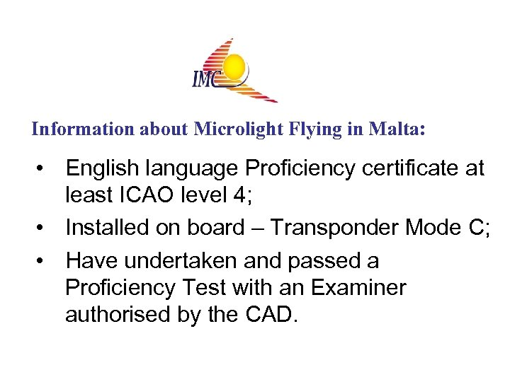 Information about Microlight Flying in Malta: • English language Proficiency certificate at least ICAO