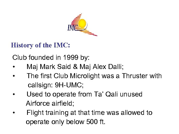 History of the IMC: Club founded in 1999 by: • Maj Mark Said &