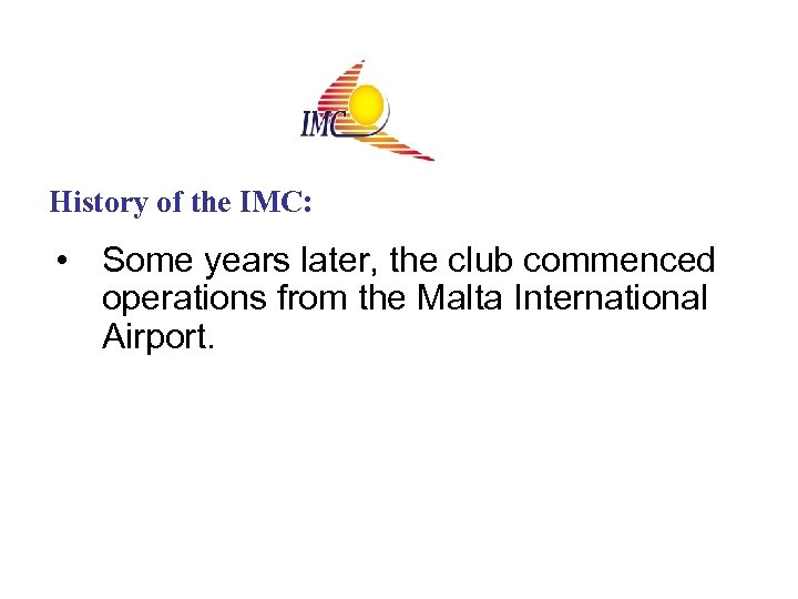 History of the IMC: • Some years later, the club commenced operations from the