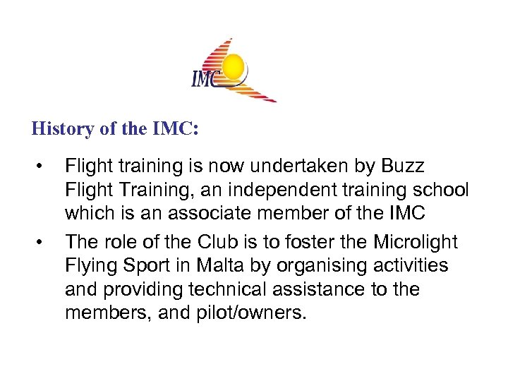History of the IMC: • • Flight training is now undertaken by Buzz Flight