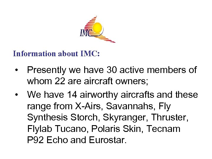 Information about IMC: • Presently we have 30 active members of whom 22 are
