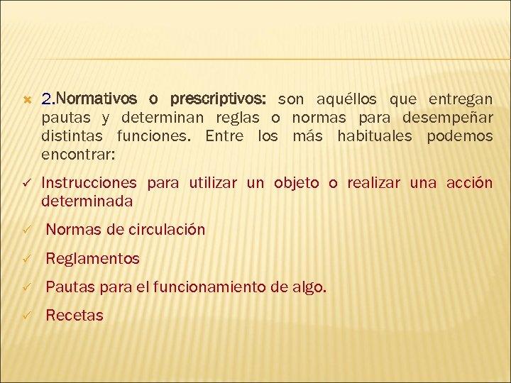 2. Normativos o prescriptivos: son aquéllos que entregan pautas y determinan reglas o