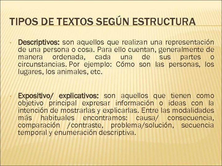 TIPOS DE TEXTOS SEGÚN ESTRUCTURA • Descriptivos: son aquellos que realizan una representación de