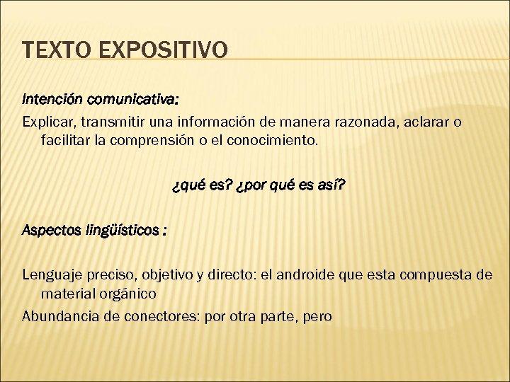 TEXTO EXPOSITIVO Intención comunicativa: Explicar, transmitir una información de manera razonada, aclarar o facilitar