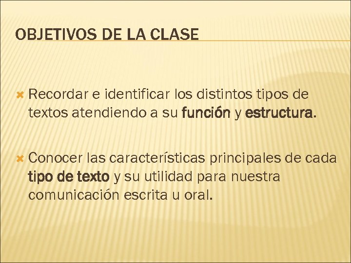 OBJETIVOS DE LA CLASE Recordar e identificar los distintos tipos de textos atendiendo a