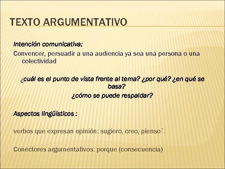 TEXTO ARGUMENTATIVO Intención comunicativa: Convencer, persuadir a una audiencia ya sea una persona o