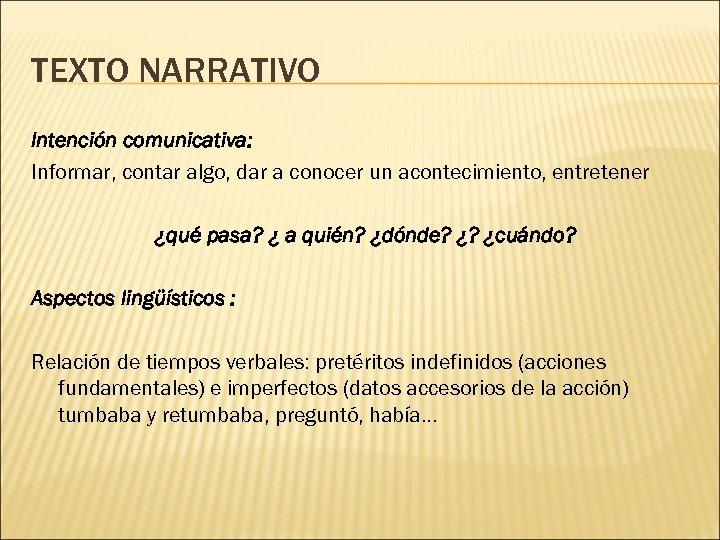 TEXTO NARRATIVO Intención comunicativa: Informar, contar algo, dar a conocer un acontecimiento, entretener ¿qué