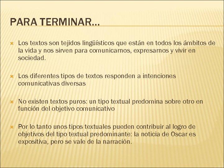 PARA TERMINAR… Los textos son tejidos lingüísticos que están en todos los ámbitos de