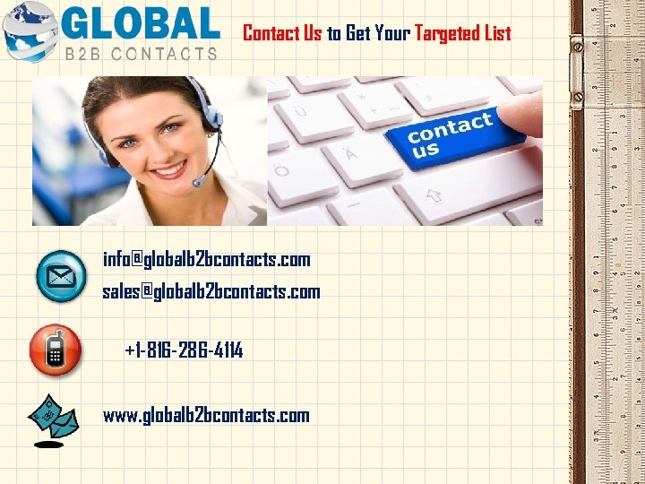 Contact Us to Get Your Targeted List info@globalb 2 bcontacts. com sales@globalb 2 bcontacts.