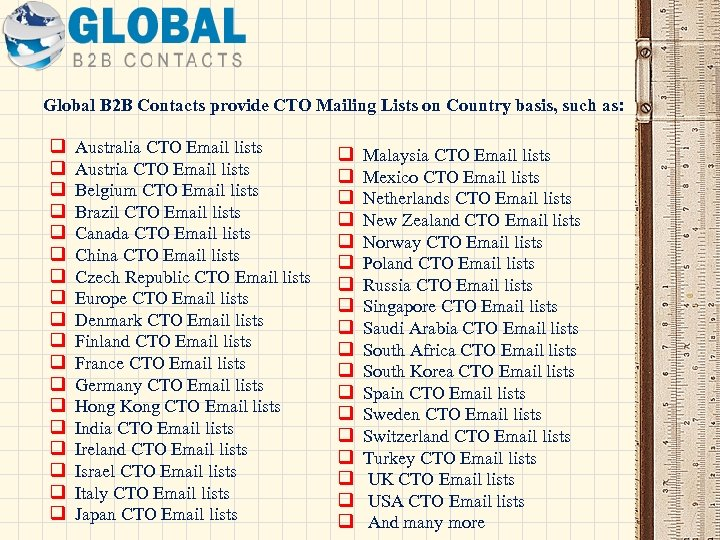 Global B 2 B Contacts provide CTO Mailing Lists on Country basis, such as: