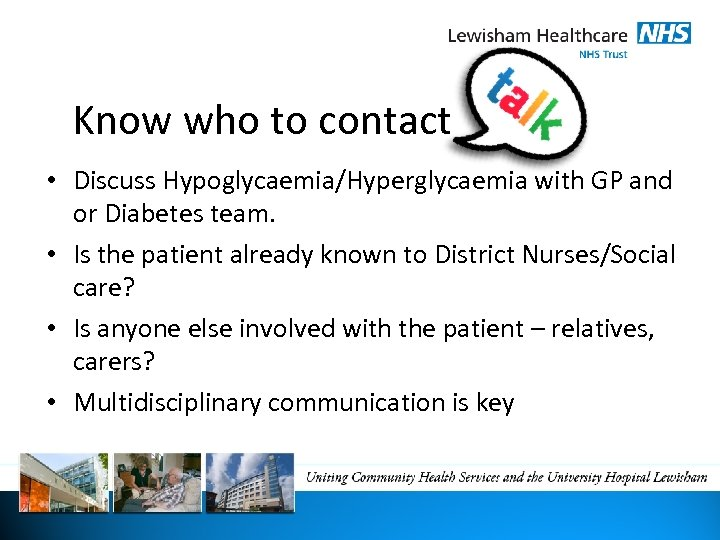 Know who to contact • Discuss Hypoglycaemia/Hyperglycaemia with GP and or Diabetes team. •