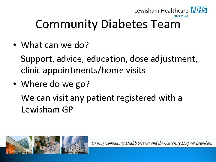 Community Diabetes Team • What can we do? Support, advice, education, dose adjustment, clinic