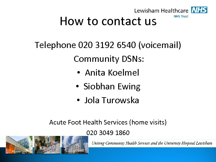 How to contact us Telephone 020 3192 6540 (voicemail) Community DSNs: • Anita Koelmel