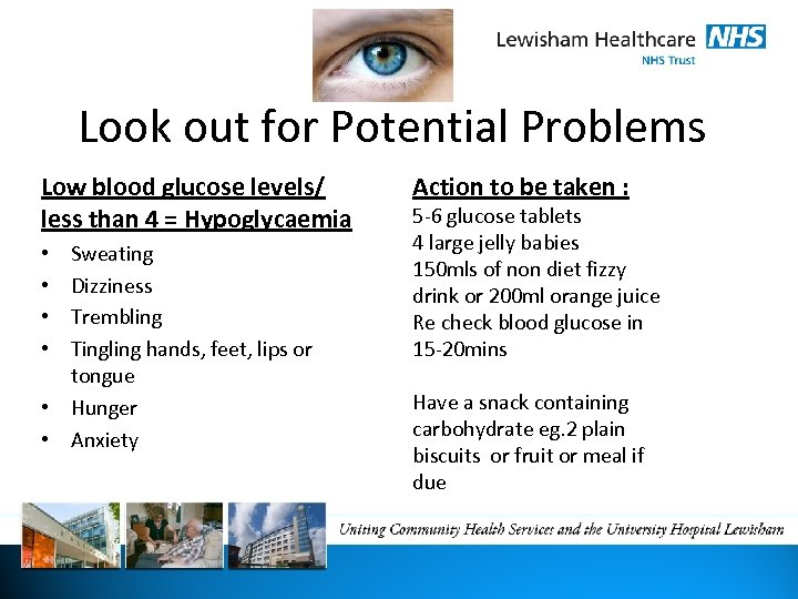 Look out for Potential Problems Low blood glucose levels/ less than 4 = Hypoglycaemia