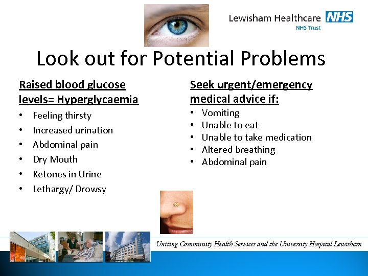 Look out for Potential Problems Raised blood glucose levels= Hyperglycaemia • • • Feeling