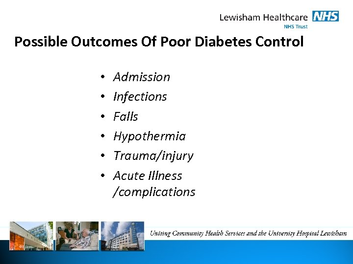 Possible Outcomes Of Poor Diabetes Control • • • Admission Infections Falls Hypothermia Trauma/injury