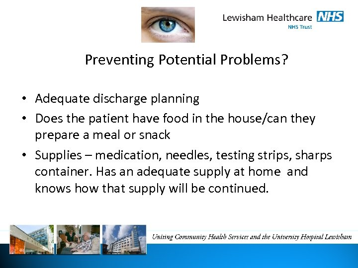 Preventing Potential Problems? • Adequate discharge planning • Does the patient have food in