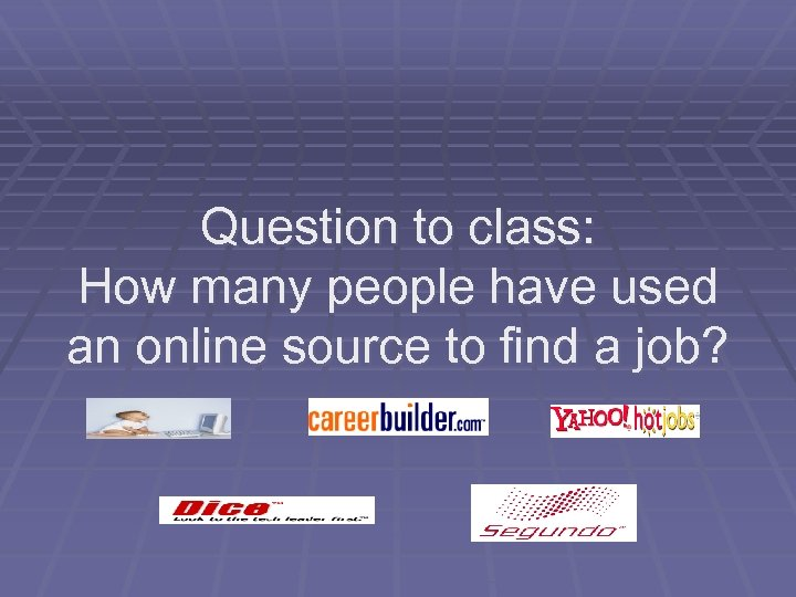 Question to class: How many people have used an online source to find a