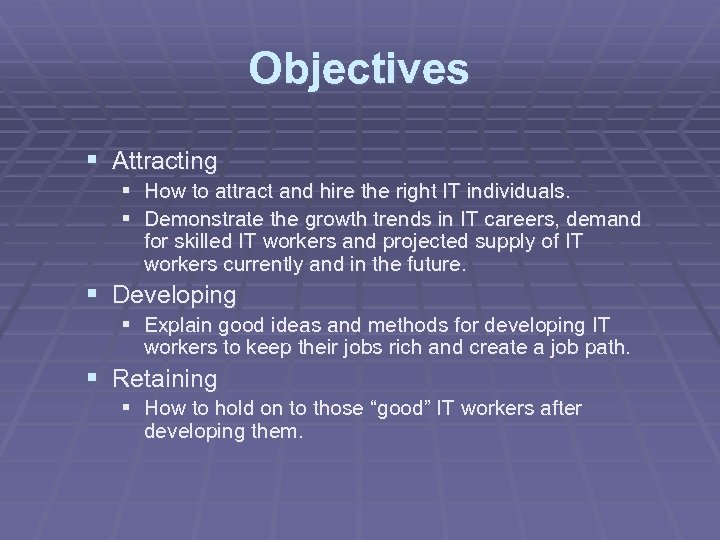 Objectives § Attracting § How to attract and hire the right IT individuals. §