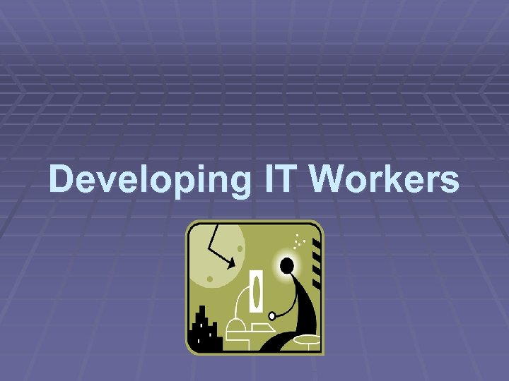 Developing IT Workers