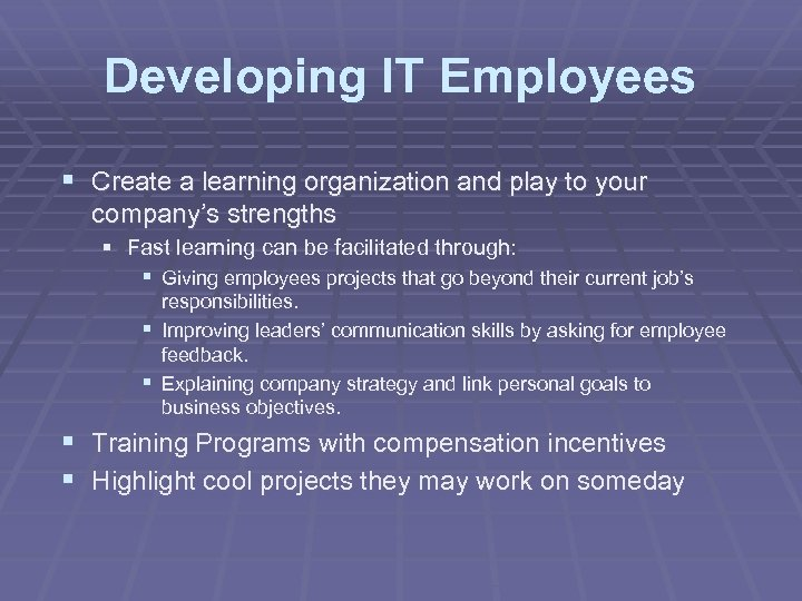 Developing IT Employees § Create a learning organization and play to your company's strengths