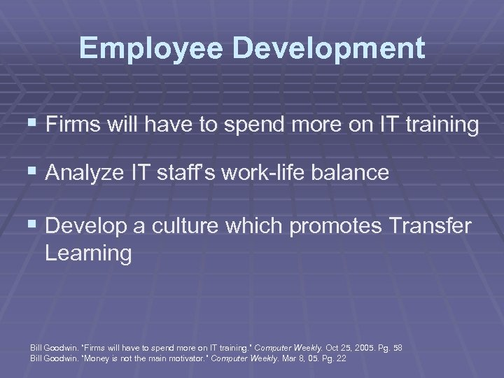 Employee Development § Firms will have to spend more on IT training § Analyze