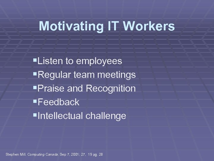 Motivating IT Workers §Listen to employees §Regular team meetings §Praise and Recognition §Feedback §Intellectual