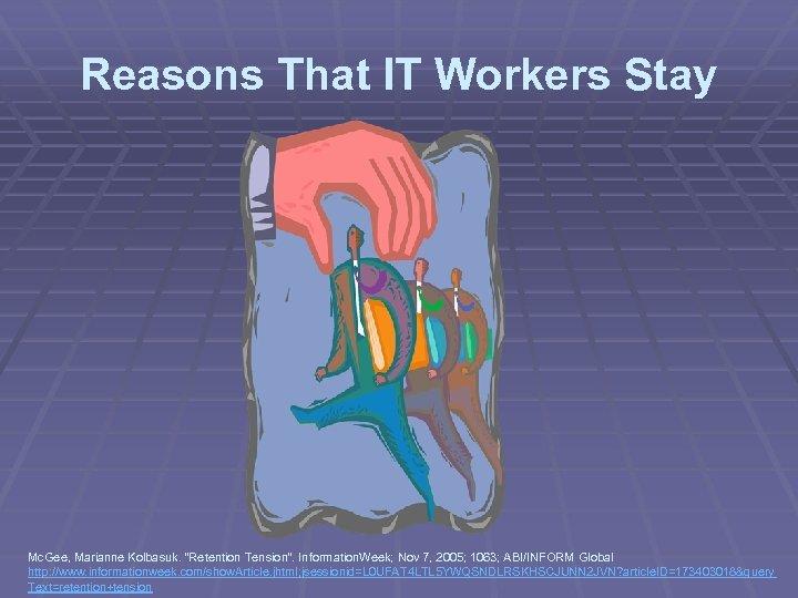 "Reasons That IT Workers Stay Mc. Gee, Marianne Kolbasuk. ""Retention Tension"". Information. Week; Nov"