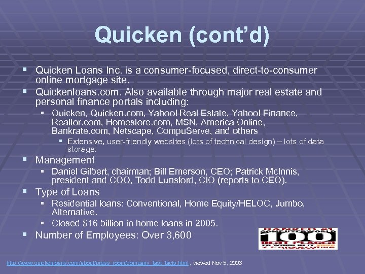 Quicken (cont'd) § Quicken Loans Inc. is a consumer-focused, direct-to-consumer online mortgage site. §