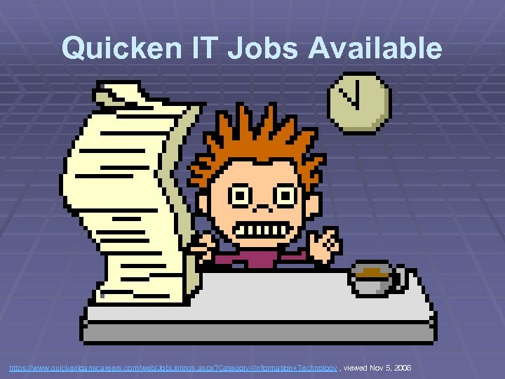 Quicken IT Jobs Available https: //www. quickenloanscareers. com/web/Job. Listings. aspx? Category=Information+Technology , viewed Nov