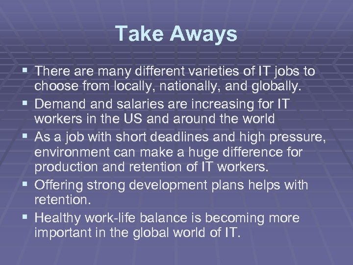 Take Aways § There are many different varieties of IT jobs to § §