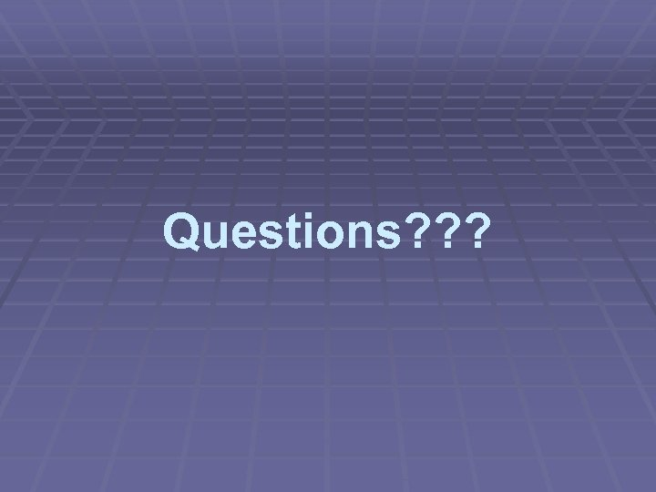 Questions? ? ?