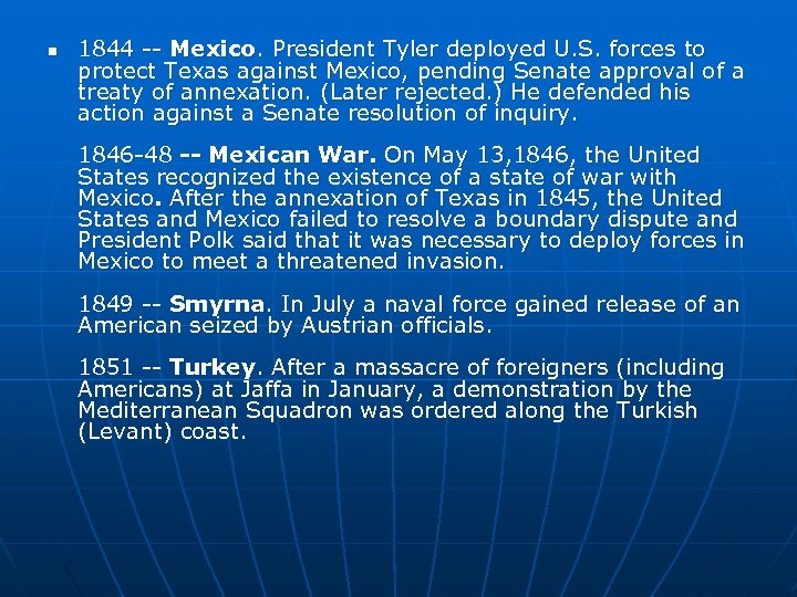 n 1844 -- Mexico. President Tyler deployed U. S. forces to protect Texas against