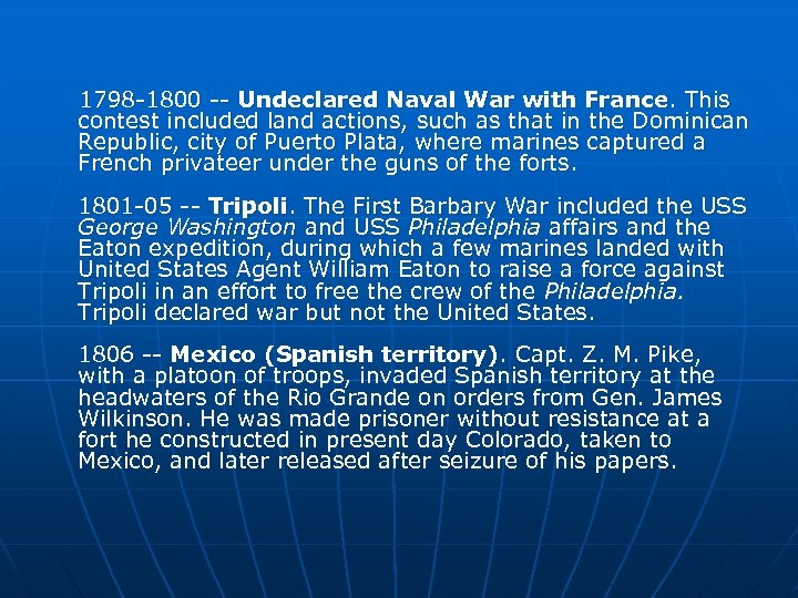 1798 -1800 -- Undeclared Naval War with France. This contest included land actions, such