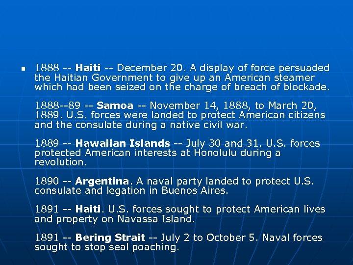 n 1888 -- Haiti -- December 20. A display of force persuaded the Haitian