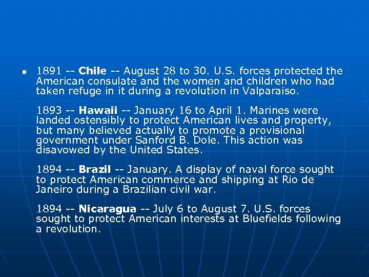 n 1891 -- Chile -- August 28 to 30. U. S. forces protected the