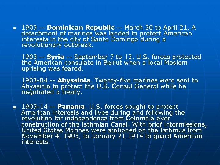 n 1903 -- Dominican Republic -- March 30 to April 21. A detachment of