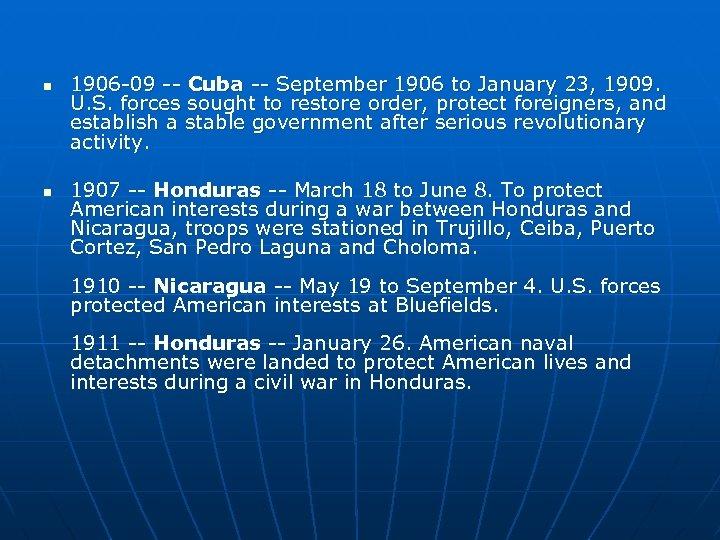 n n 1906 -09 -- Cuba -- September 1906 to January 23, 1909. U.