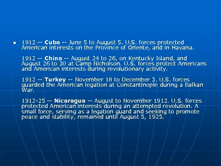 n 1912 -- Cuba -- June 5 to August 5. U. S. forces protected