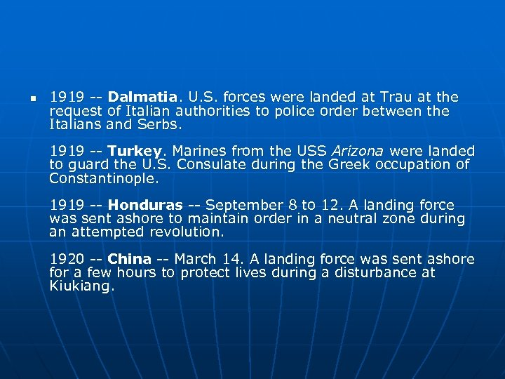 n 1919 -- Dalmatia. U. S. forces were landed at Trau at the request
