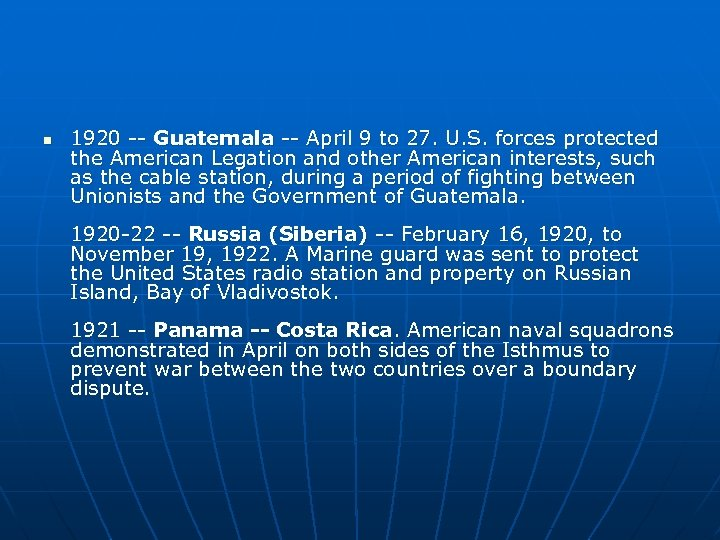n 1920 -- Guatemala -- April 9 to 27. U. S. forces protected the