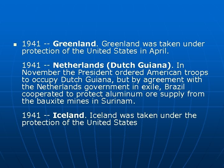 n 1941 -- Greenland was taken under protection of the United States in April.