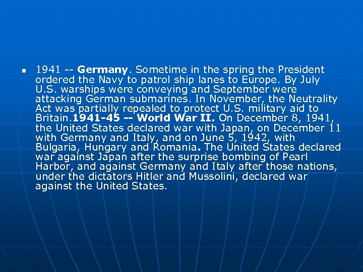 n 1941 -- Germany. Sometime in the spring the President ordered the Navy to
