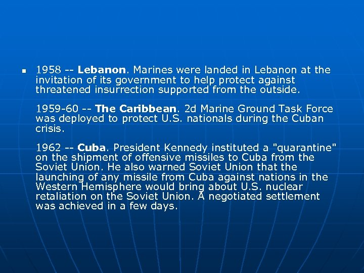 n 1958 -- Lebanon. Marines were landed in Lebanon at the invitation of its