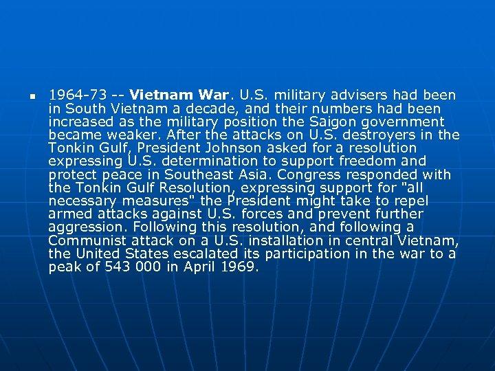 n 1964 -73 -- Vietnam War. U. S. military advisers had been in South