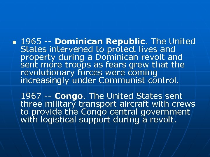 n 1965 -- Dominican Republic. The United States intervened to protect lives and property