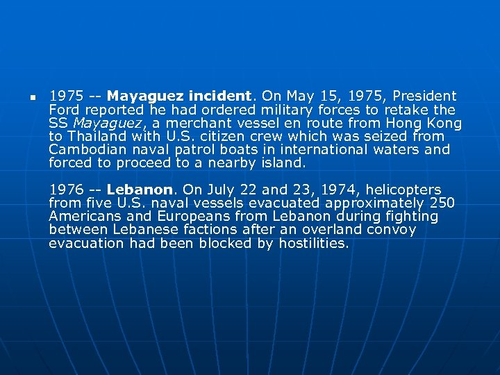 n 1975 -- Mayaguez incident. On May 15, 1975, President Ford reported he had