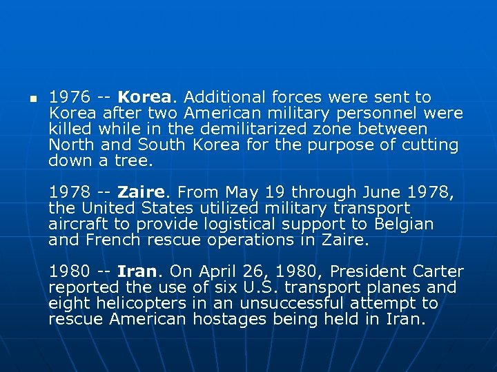 n 1976 -- Korea. Additional forces were sent to Korea after two American military