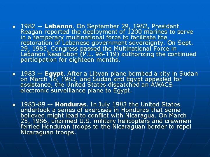 n n n 1982 -- Lebanon. On September 29, 1982, President Reagan reported the
