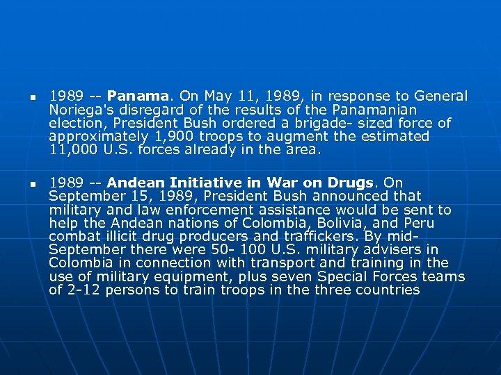 n n 1989 -- Panama. On May 11, 1989, in response to General Noriega's